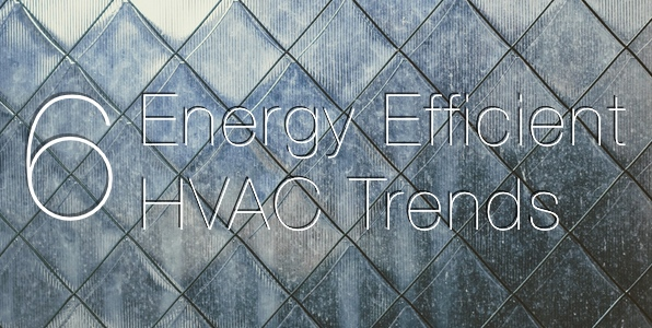 6 Energy Efficient HVAC Trends